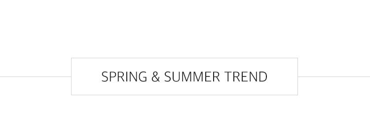 SPRING & SUMMER TREND